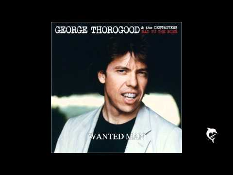 George Thorogood & the Destroyers - Wanted Man