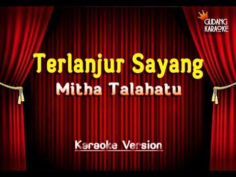Mitha Talahatu - Terlanjur Sayang Karaoke