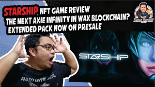 StarShip NFT Game Review - The Next Axie Infinity in Wax Blockchain? Extended Pack Now on PreSale