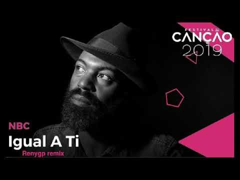 NBC - Igual a Ti  Festival da Canção 2019 Renygp Remix