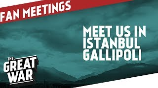 Meet Us In Istanbul And Gallipoli Around ANZAC Day I THE GREAT WAR Announcement