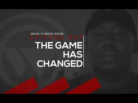 #WadeO497 - The Game Has Changed