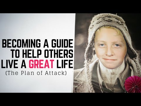 BECOMING A GUIDE TO HELP OTHERS LIVE A GREAT LIFE (THE PLAN OF ATTACK)
