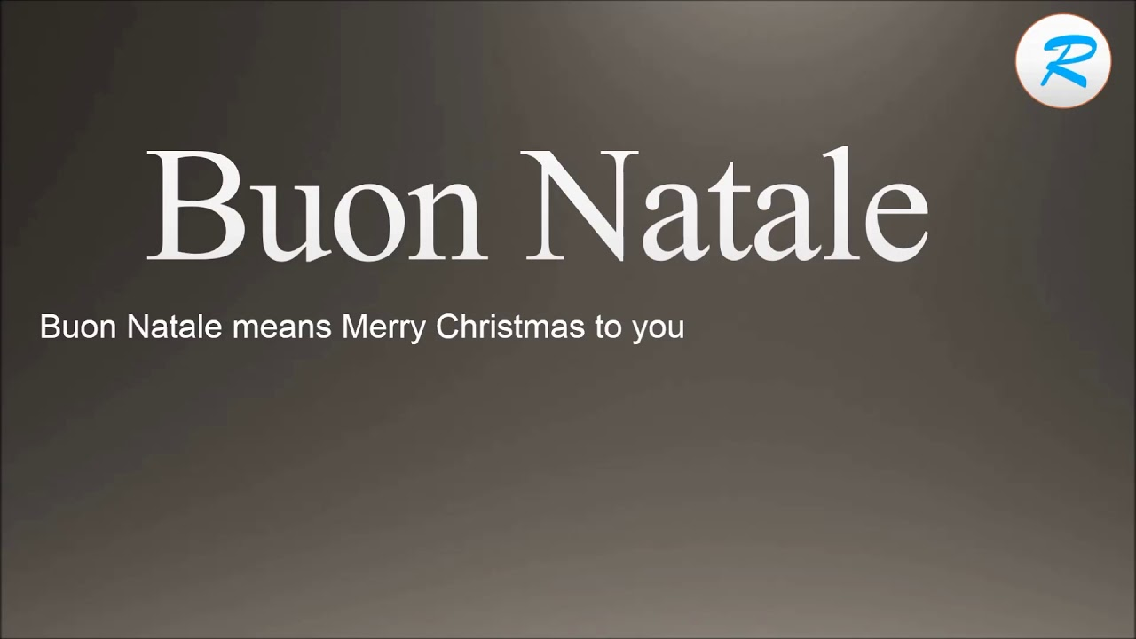 Buon Natale Meaning In English.How To Pronounce Buon Natale Buon Natale Pronunciation Buon