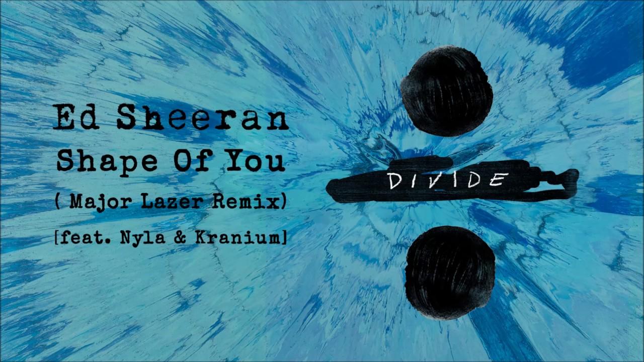 Download ED SHEERAN - Shape Of You (Major Lazer Remix) [feat. Nyla & Kranium]