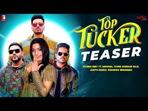 Top Tucker Teaser | Uchana Amit |ft.| Badshah, Yuvan Shankar Raja, Rashmika Mandanna | Jonita Gandhi