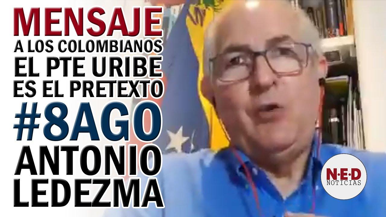 MENSAJE ANTONIO LEDEZMA A LOS COLOMBIANOS #8AGO URIBE ES EL PRETEXTO