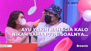 Download AYU YAKIN BAHAGIA KALO NIKAH SAMA IGUN! SOALNYA... | BROWNIS (4/3/21) P1