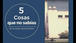 Estas son 5 cosas que no sabías del Tecnológico Nacional de México
