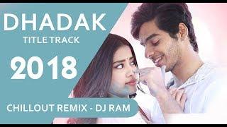 Dhadak Title Track | Chillout Remix | DJ Ram | Ishaan & Janhvi | Ajay Gogavale & Shreya Ghoshal