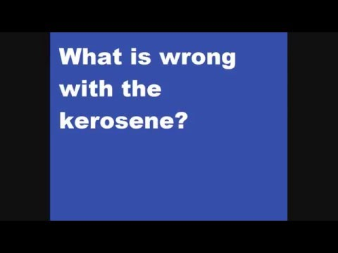 What is wrong with the Kerosene?