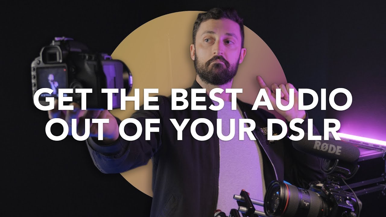 Audio For Film 101: How To Get The Best Audio From Your DSLR