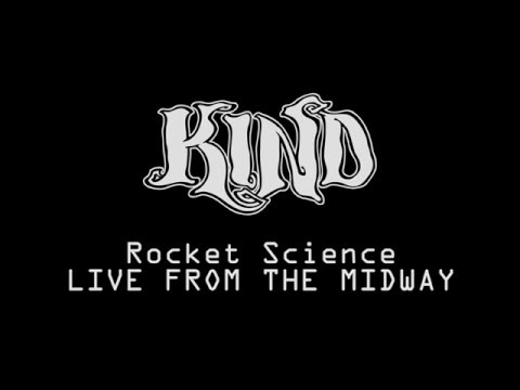 KIND - Rocket Science LIVE From The Midway