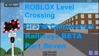 ROBLOX Grand Continental Railways BETA Part Seven