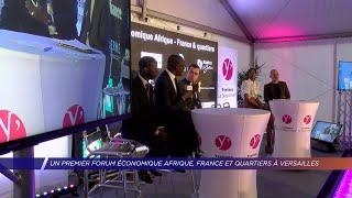 Yvelines | Un premier forum économique Afrique, France et quartiers à Versailles
