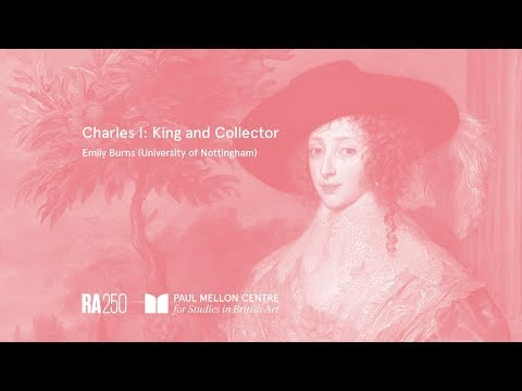 Charles I: King and Collector - Emily Burns (University of Nottingham)