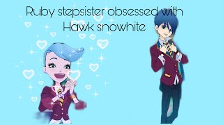 [Regal Academy] Ruby Stepsister being obsessed with Hawk Snowwhite for 1 minute n 38 seconds