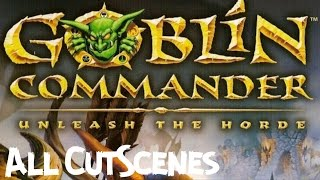 Goblin Commander: Unleash The Horde ALL CUTSCENES (HD)