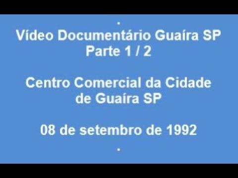 Vídeo Documentário Guaíra SP 1992 Centro Comercial da Cidade de Guaíra SP 08 de setembro de 1992