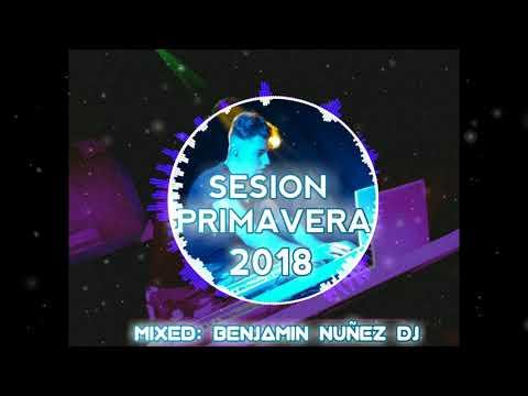 Sesion Primavera 2018 Mixed by. Benjamin Nuñez Dj