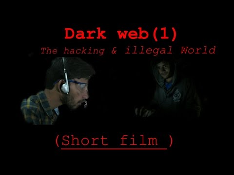 Dark web, The hacking and illegal world (Short film )