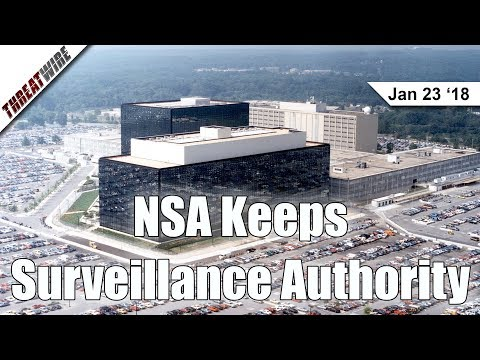 FISA Lives On & The NSA Keeps Surveillance Authority - Threat Wire