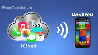 How to Transfer All Data from iCloud to Moto X, Moto G,Moto E, Moto X Style, Moto X Play