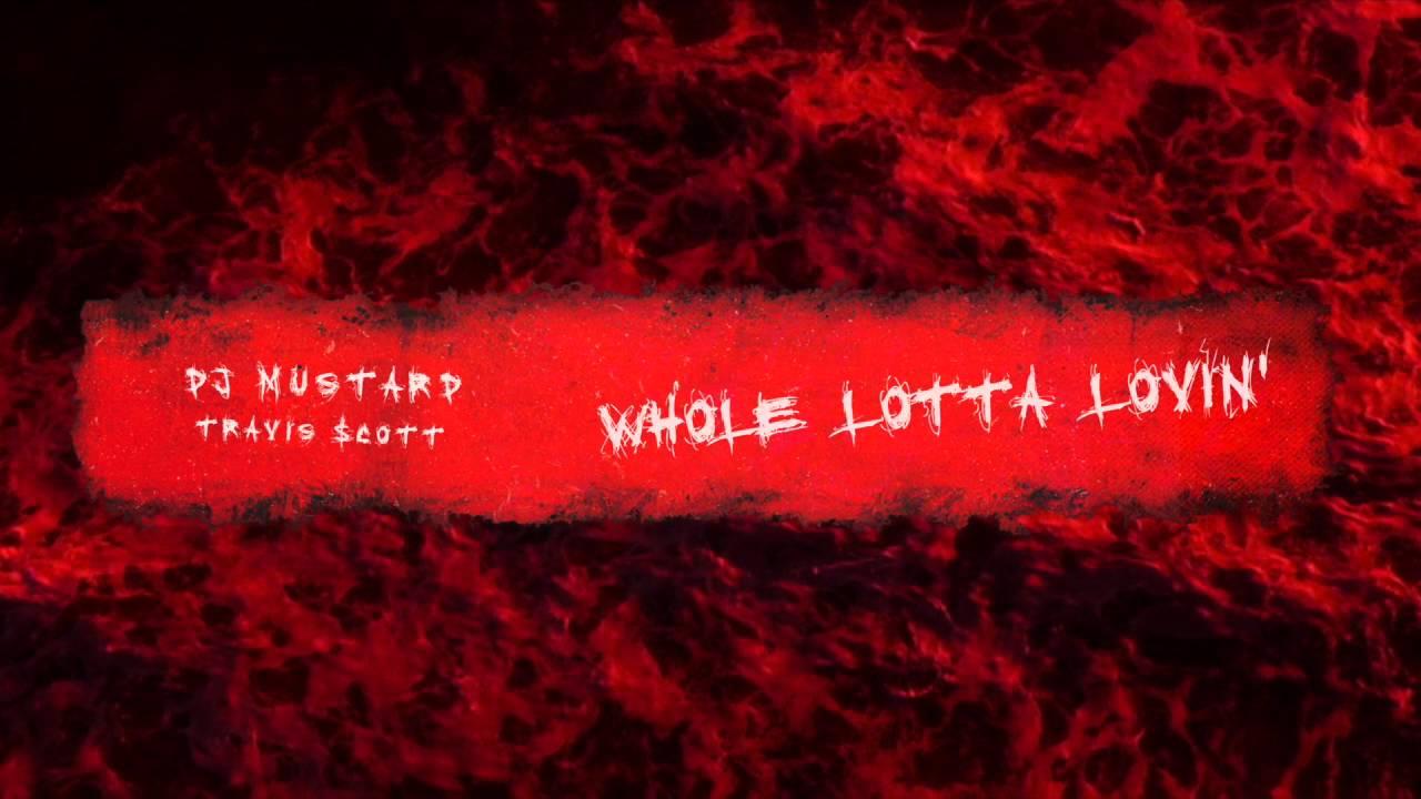 DJ Mustard Feat. Travi$ Scott - Whole Lotta Lovin (Audio)