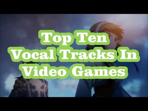 Top 10 Vocal Tracks In Video Game