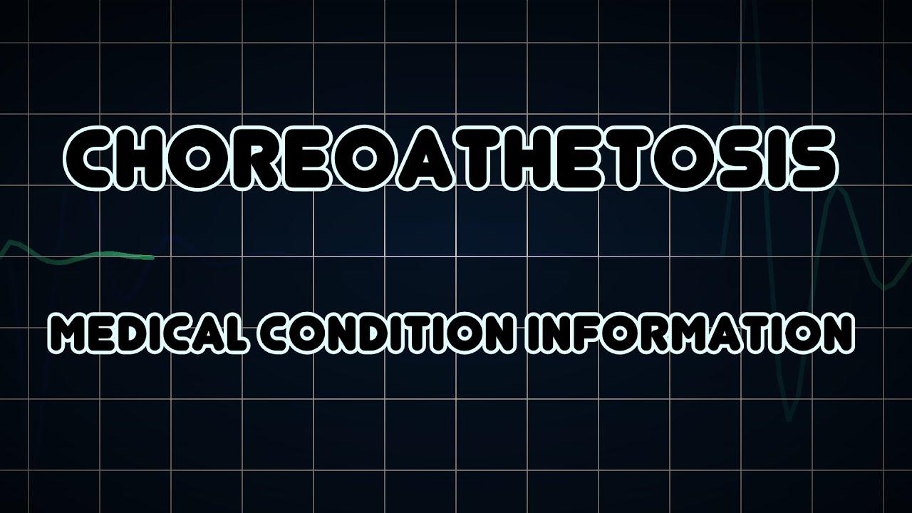 Choreoathetosis (Medical Condi...
