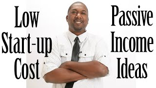 LOW START UP COST PASSIVE INCOME IDEAS