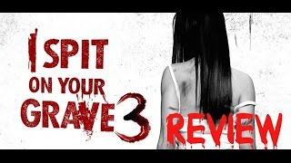 I Spit On Your Grave 3: Vengeance Is Mine | Review