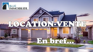 LOCATION-VENTE: COMMENT CA MARCHE?