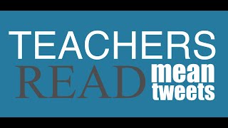 Teachers Read Mean Tweets