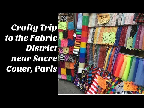 Crafty Trip & Haul to the Fabric District near Sacre Coeur, Paris