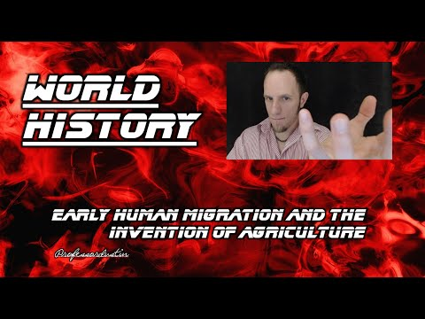 World History- Early Human Migration and the Invention of Agriculture