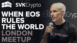 When EOS Rules The World - SVK Crypto London Meetup
