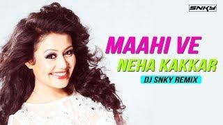 Maahi Ve - Neha kakkar (DJ SNKY Remix) | Best of Neha kakkar | Remix