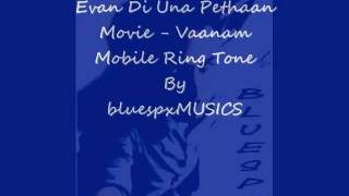 Evan Di Una Pethaan Mobile Ringtone (bluespxm) Movie - Vaanam