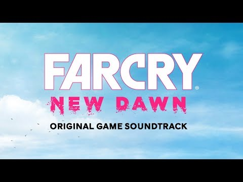 Far Cry New Dawn  Soundtrack   by Tyler Bates and John Swihart