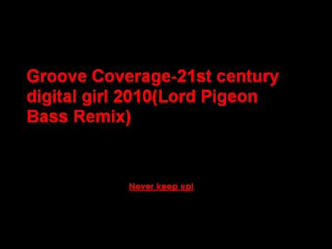 Groove Coverage-21st Century Digital Girl 2010(Lord Pigeon Bass).wmv