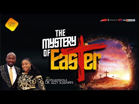 THE MYSTERY OF EASTER BY APOSTLE JOHNSON SULEMAN (Sunday 12th April 2020)