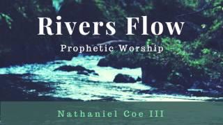 Rivers Flow (Prophetic Worship) - Soaking, Prayer, & Intercession Instrumental Music