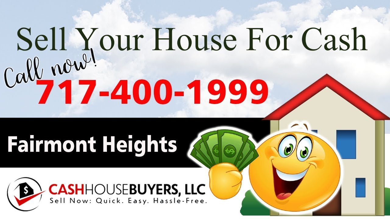 SELL YOUR HOUSE FAST FOR CASH Fairmont Heights Washington DC   CALL 7174001999   We Buy Houses