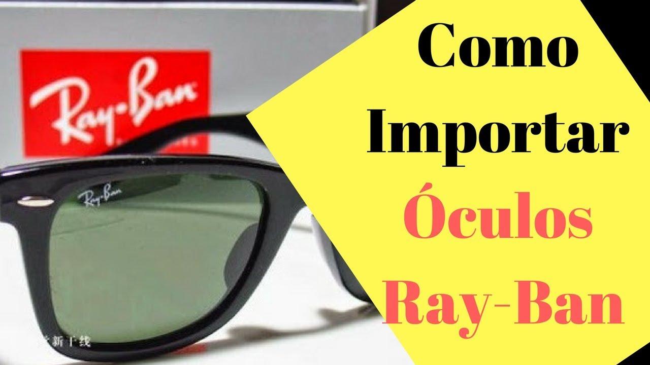 cbd2c9ee94dee Como importar Óculos Rayban da China - YouTube