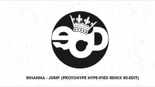 Rihanna - Jump (Protohype Hype-ified Remix Re-edit)