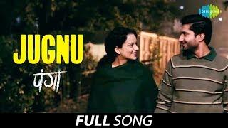 Jugnu - Full Song   Panga   Kangana Ranaut   Jassie Gill   Sunny   Javed Akhtar   Shankar Ehsaan Loy
