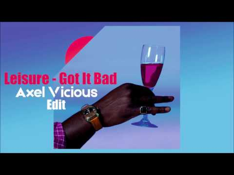 Leisure - Got It Bad (Axel Vicious Edit)