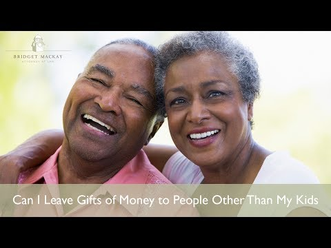 Can I Leave Gifts of Money to People Other Than My Kids