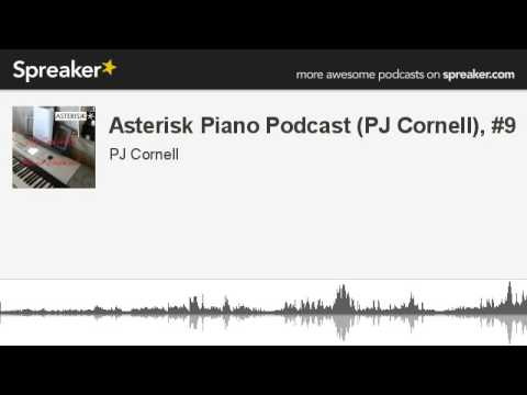 Asterisk Piano Podcast (PJ Cornell), #9 (part 1 of 2, made with Spreaker)